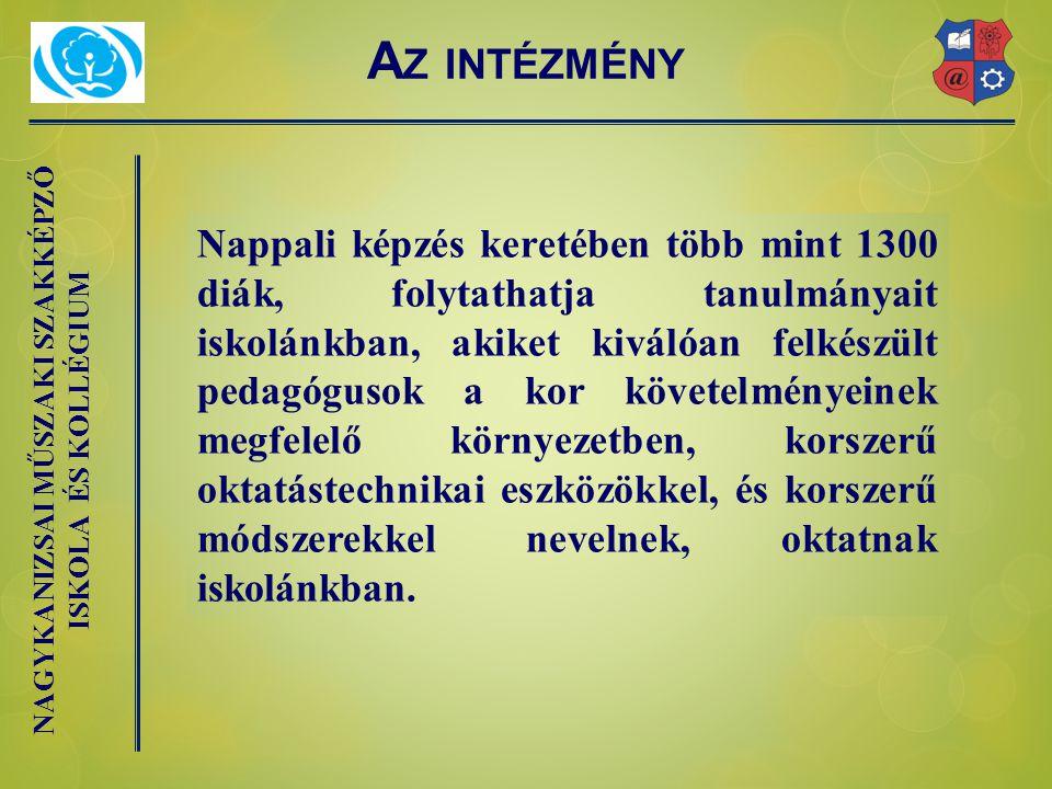 A Z INTÉZMÉNY Nappali képzés keretében több mint 1300 diák, folytathatja tanulmányait iskolánkban, akiket kiválóan felkészült pedagógusok a kor követelményeinek megfelelő környezetben, korszerű oktatástechnikai eszközökkel, és korszerű módszerekkel nevelnek, oktatnak iskolánkban.