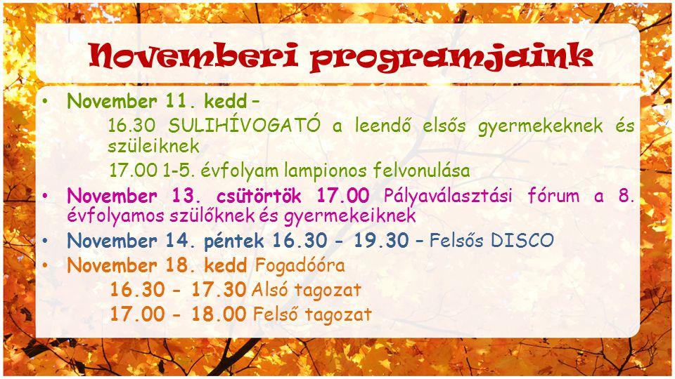 Novemberi programjaink November 11. kedd – 16.30 SULIHÍVOGATÓ a leendő elsős gyermekeknek és szüleiknek 17.00 1-5. évfolyam lampionos felvonulása Nove