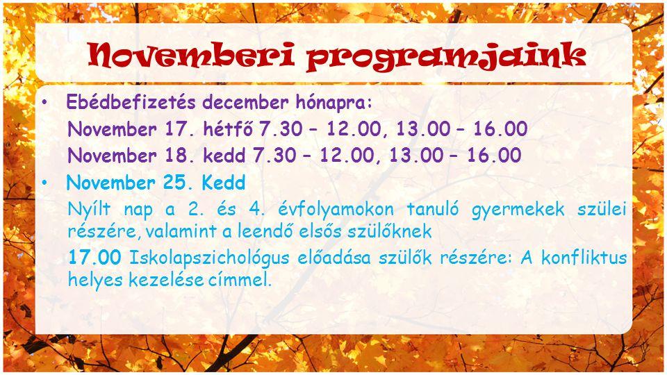 Novemberi programjaink Ebédbefizetés december hónapra: November 17. hétfő 7.30 – 12.00, 13.00 – 16.00 November 18. kedd 7.30 – 12.00, 13.00 – 16.00 No