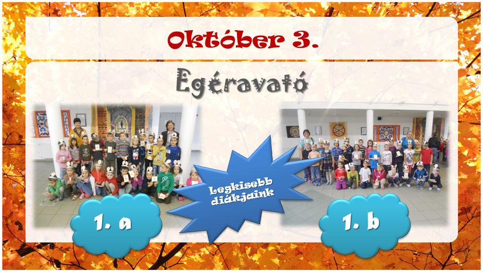 Október 3. Egéravató 1. a 1. b Legkisebb diákjaink