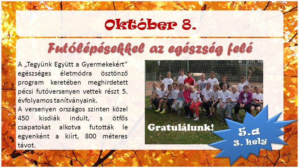 """Október 8. Futólépésekkel az egészség felé 5.a 3. hely 5.a A """"Tegyünk Együtt a Gyermekekért"""" egészséges életmódra ösztönző program keretében meghirdet"""