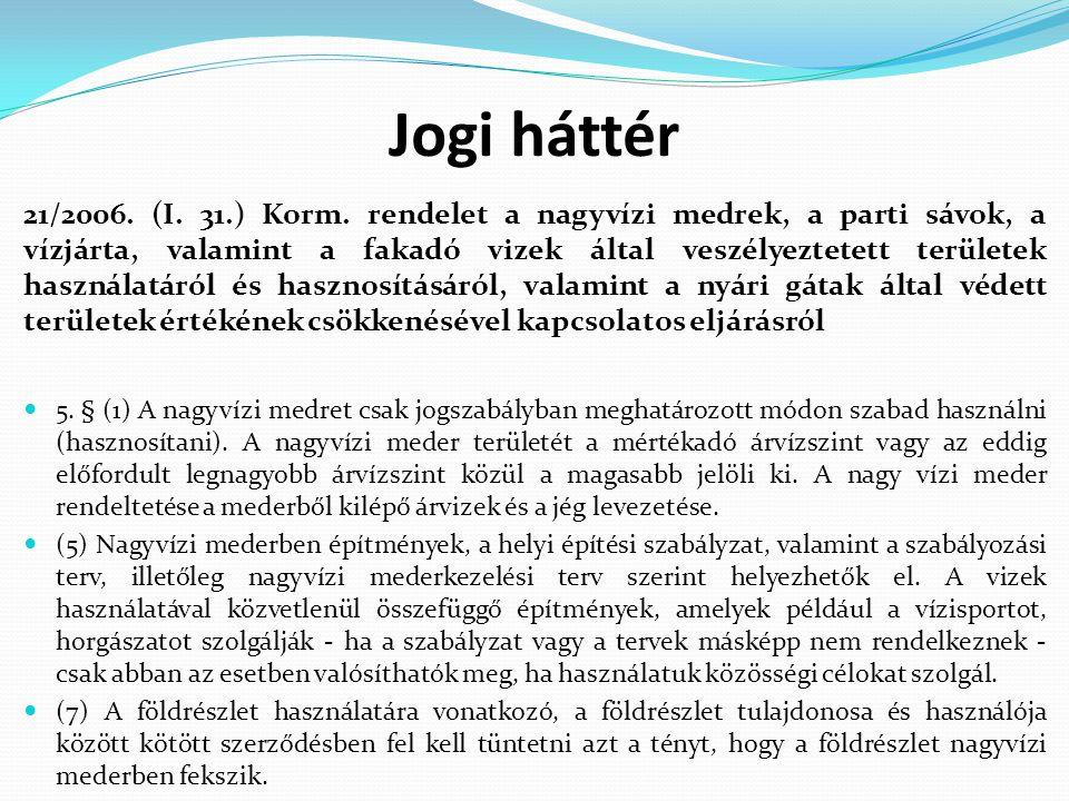 Jogi háttér 21/2006. (I. 31.) Korm. rendelet a nagyvízi medrek, a parti sávok, a vízjárta, valamint a fakadó vizek által veszélyeztetett területek has