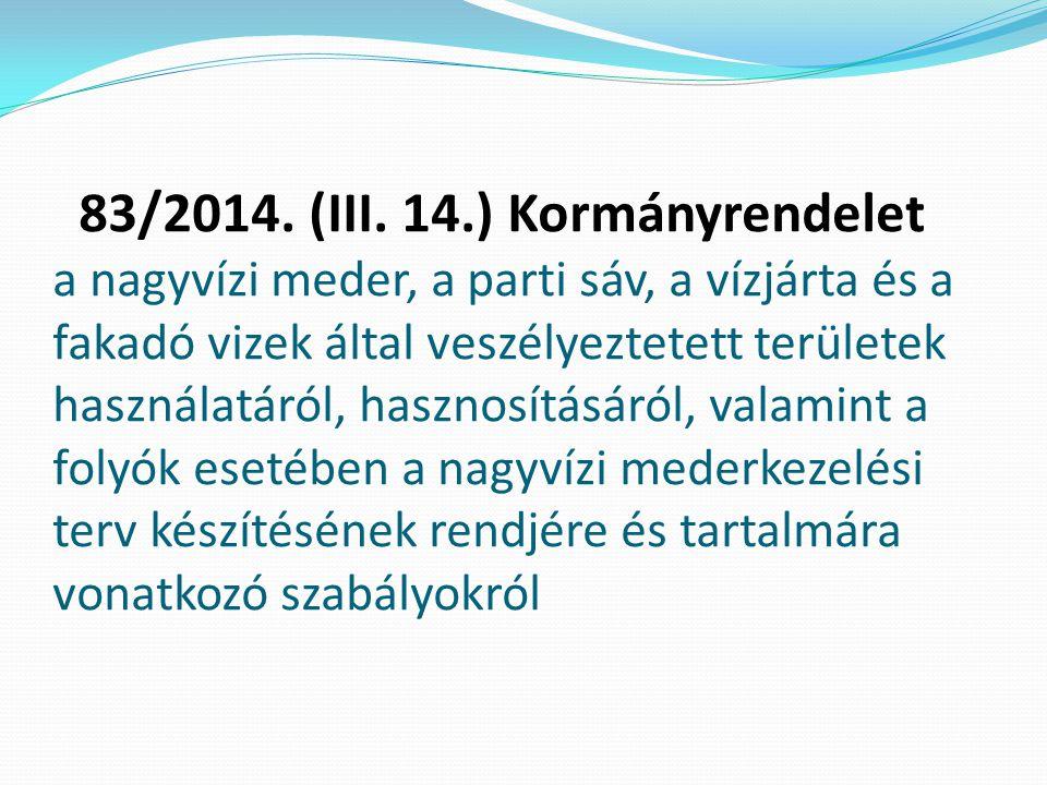 83/2014. (III. 14.) Kormányrendelet a nagyvízi meder, a parti sáv, a vízjárta és a fakadó vizek által veszélyeztetett területek használatáról, hasznos