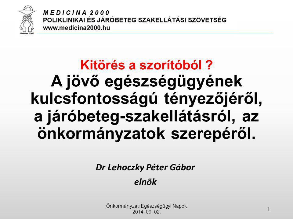 Kitörés a szorítóból ? A jövő egészségügyének kulcsfontosságú tényezőjéről, a járóbeteg-szakellátásról, az önkormányzatok szerepéről. Dr Lehoczky Péte