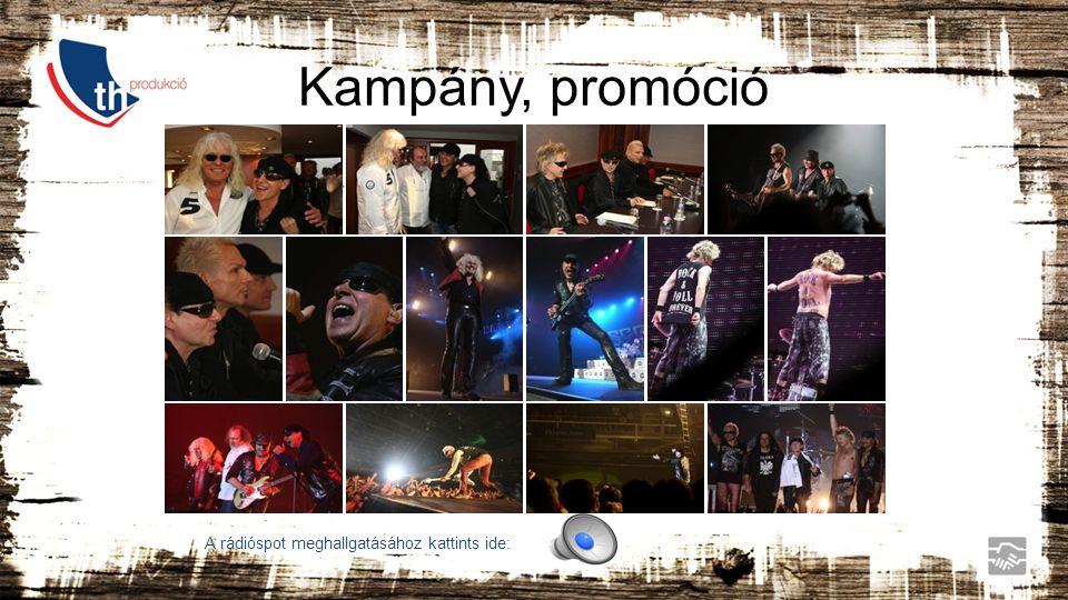 Kampány, promóció Integrált kampány, szponzoráció Megbízó / márka: GO Production Kft. / SCORPIONS koncert, Budapest, 2009.04.22. Aktivitás típusa: Ren
