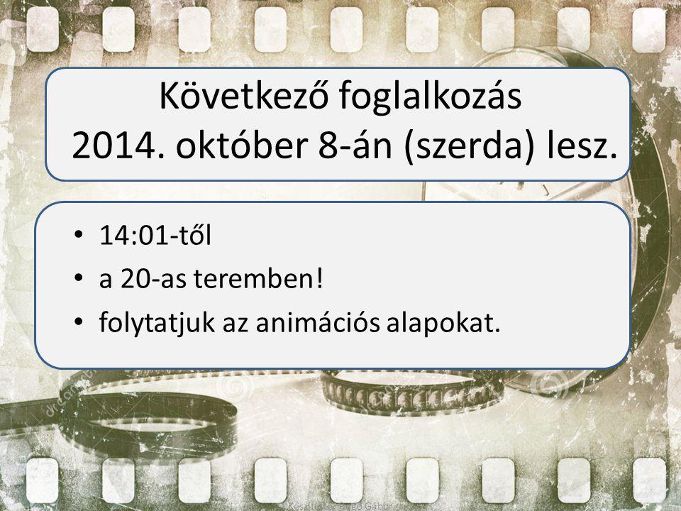 Következő foglalkozás 2014. október 8-án (szerda) lesz. 14:01-től a 20-as teremben! folytatjuk az animációs alapokat. Készítette: Ragó Gábor