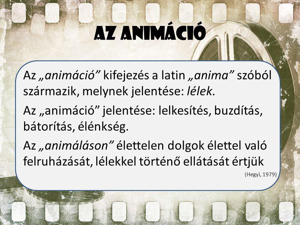 """Az animáció Az """"animáció"""" kifejezés a latin """"anima"""" szóból származik, melynek jelentése: lélek. Az """"animáció"""" jelentése: lelkesítés, buzdítás, bátorít"""