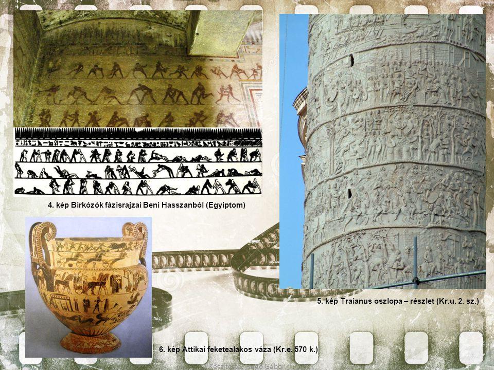 4. kép Birkózók fázisrajzai Beni Hasszanból (Egyiptom) 6. kép Attikai feketealakos váza (Kr.e. 570 k.) 5. kép Traianus oszlopa – részlet (Kr.u. 2. sz.