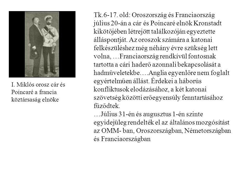 I. Miklós orosz cár és Poincaré a francia köztársaság elnöke Tk.6-17. old: Oroszország és Franciaország július 20-án a cár és Poincaré elnök Kronstadt