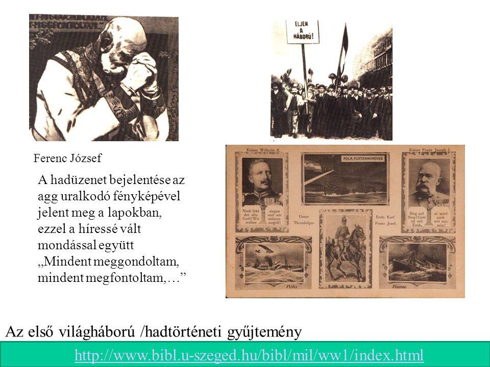 """Ferenc József A hadüzenet bejelentése az agg uralkodó fényképével jelent meg a lapokban, ezzel a híressé vált mondással együtt """"Mindent meggondoltam,"""