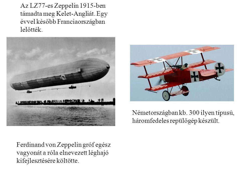Az LZ77-es Zeppelin 1915-ben támadta meg Kelet-Angliát. Egy évvel később Franciaországban lelőtték. Ferdinand von Zeppelin gróf egész vagyonát a róla
