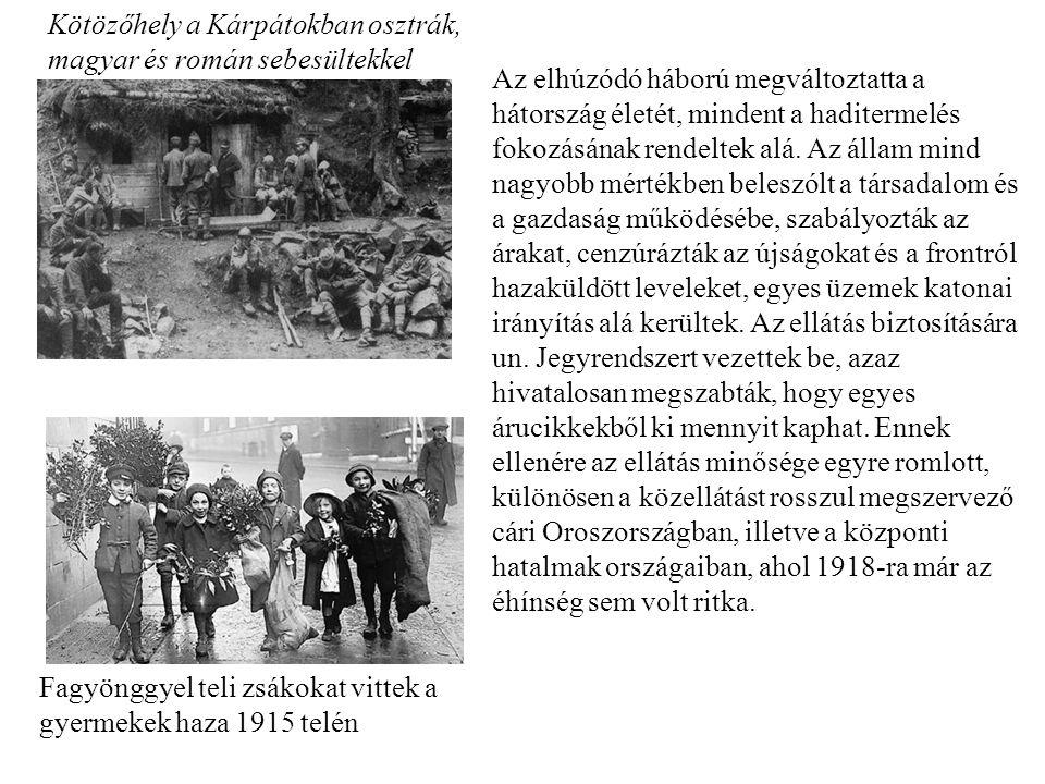 Kötözőhely a Kárpátokban osztrák, magyar és román sebesültekkel Az elhúzódó háború megváltoztatta a hátország életét, mindent a haditermelés fokozásán