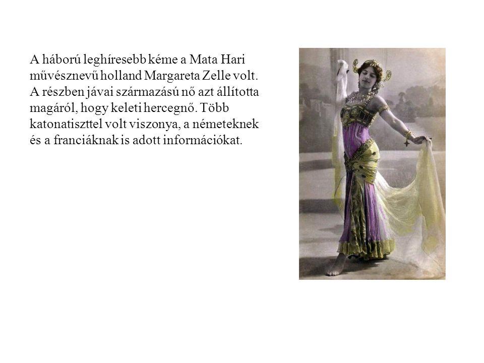 A háború leghíresebb kéme a Mata Hari művésznevű holland Margareta Zelle volt. A részben jávai származású nő azt állította magáról, hogy keleti herceg