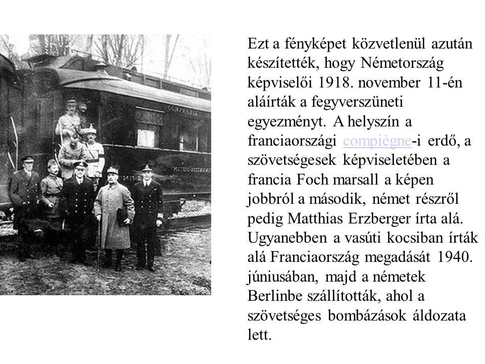 Ezt a fényképet közvetlenül azután készítették, hogy Németország képviselői 1918. november 11-én aláírták a fegyverszüneti egyezményt. A helyszín a fr
