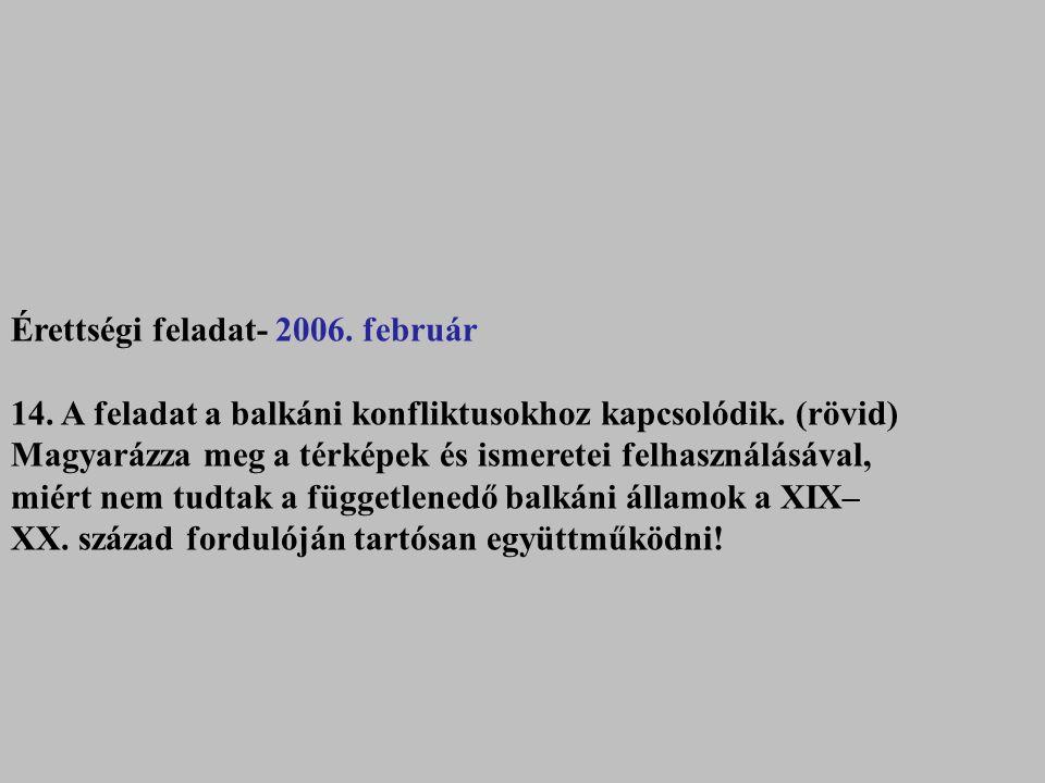 Érettségi feladat- 2006. február 14. A feladat a balkáni konfliktusokhoz kapcsolódik. (rövid) Magyarázza meg a térképek és ismeretei felhasználásával,