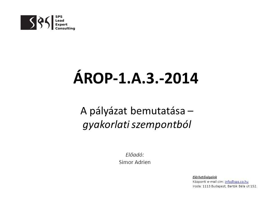 ÁROP-1.A.3.-2014 A pályázat bemutatása – gyakorlati szempontból Elérhetőségeink Központi e-mail cím: info@sps.co.huinfo@sps.co.hu Iroda: 1113 Budapest