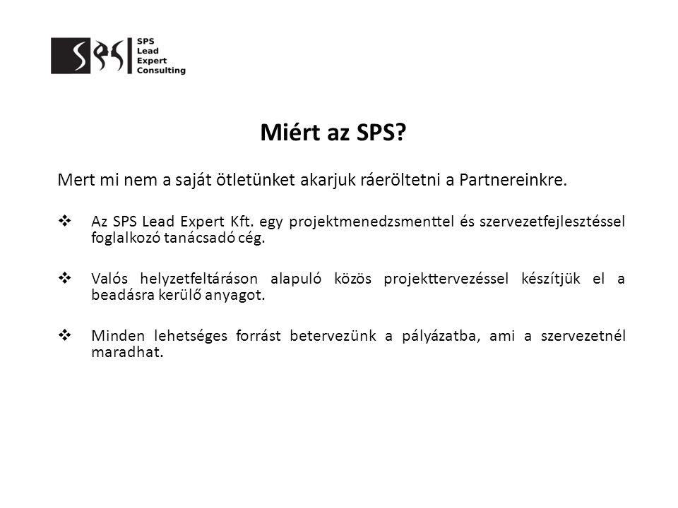 Miért az SPS? Mert mi nem a saját ötletünket akarjuk ráeröltetni a Partnereinkre.  Az SPS Lead Expert Kft. egy projektmenedzsmenttel és szervezetfejl