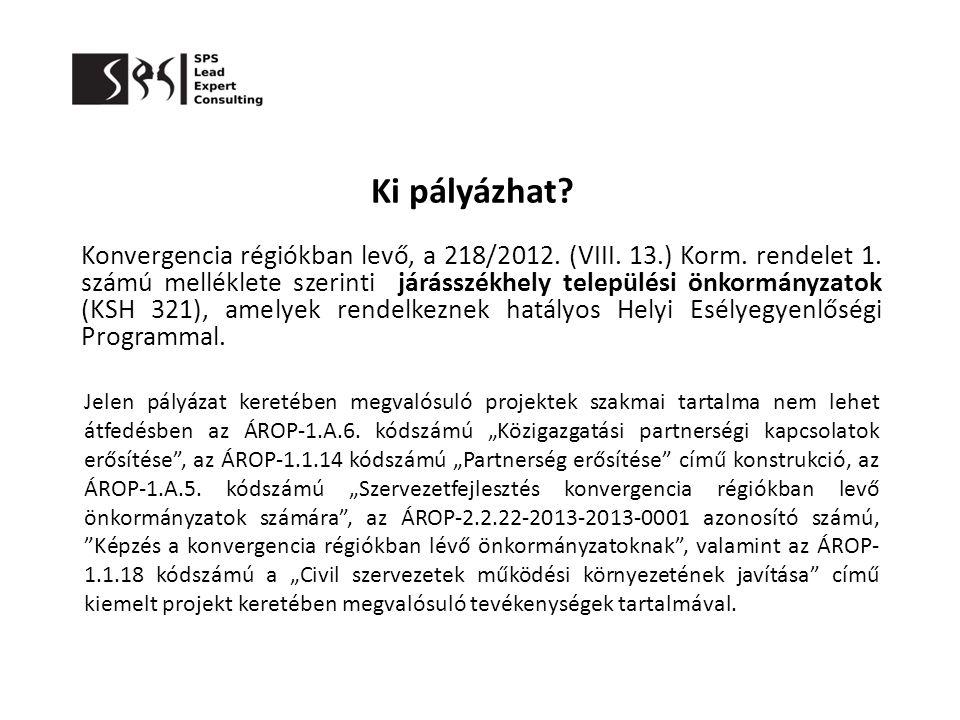 Ki pályázhat? Konvergencia régiókban levő, a 218/2012. (VIII. 13.) Korm. rendelet 1. számú melléklete szerinti járásszékhely települési önkormányzatok