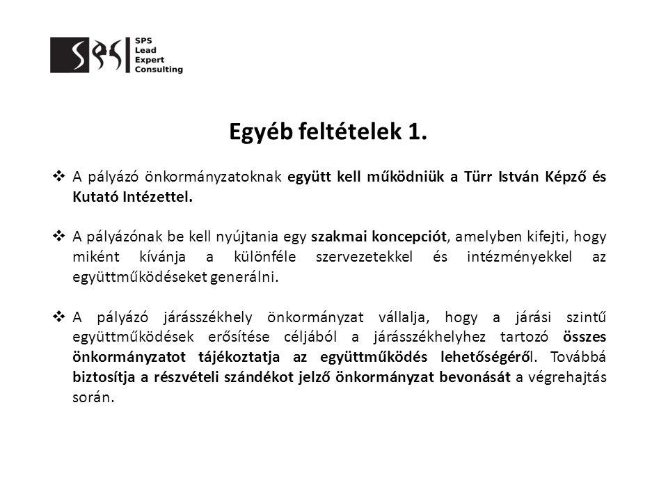 Egyéb feltételek 1.  A pályázó önkormányzatoknak együtt kell működniük a Türr István Képző és Kutató Intézettel.  A pályázónak be kell nyújtania egy