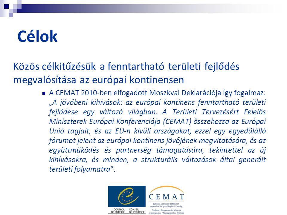 Célok Közös célkitűzésük a fenntartható területi fejlődés megvalósítása az európai kontinensen A CEMAT 2010-ben elfogadott Moszkvai Deklarációja így f