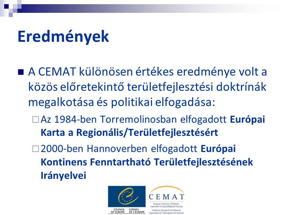 Eredmények A CEMAT különösen értékes eredménye volt a közös előretekintő területfejlesztési doktrínák megalkotása és politikai elfogadása:  Az 1984-ben Torremolinosban elfogadott Európai Karta a Regionális/Területfejlesztésért  2000-ben Hannoverben elfogadott Európai Kontinens Fenntartható Területfejlesztésének Irányelvei