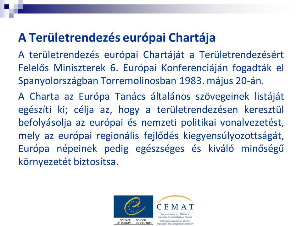 A Területrendezés európai Chartája A területrendezés európai Chartáját a Területrendezésért Felelős Miniszterek 6. Európai Konferenciáján fogadták el
