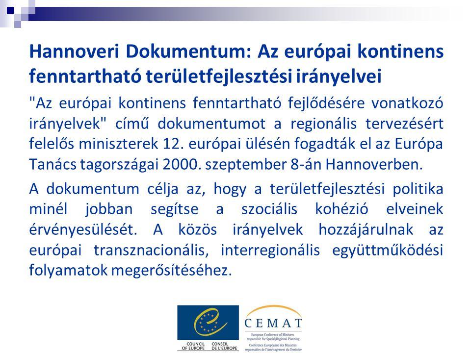 Hannoveri Dokumentum: Az európai kontinens fenntartható területfejlesztési irányelvei Az európai kontinens fenntartható fejlődésére vonatkozó irányelvek című dokumentumot a regionális tervezésért felelős miniszterek 12.