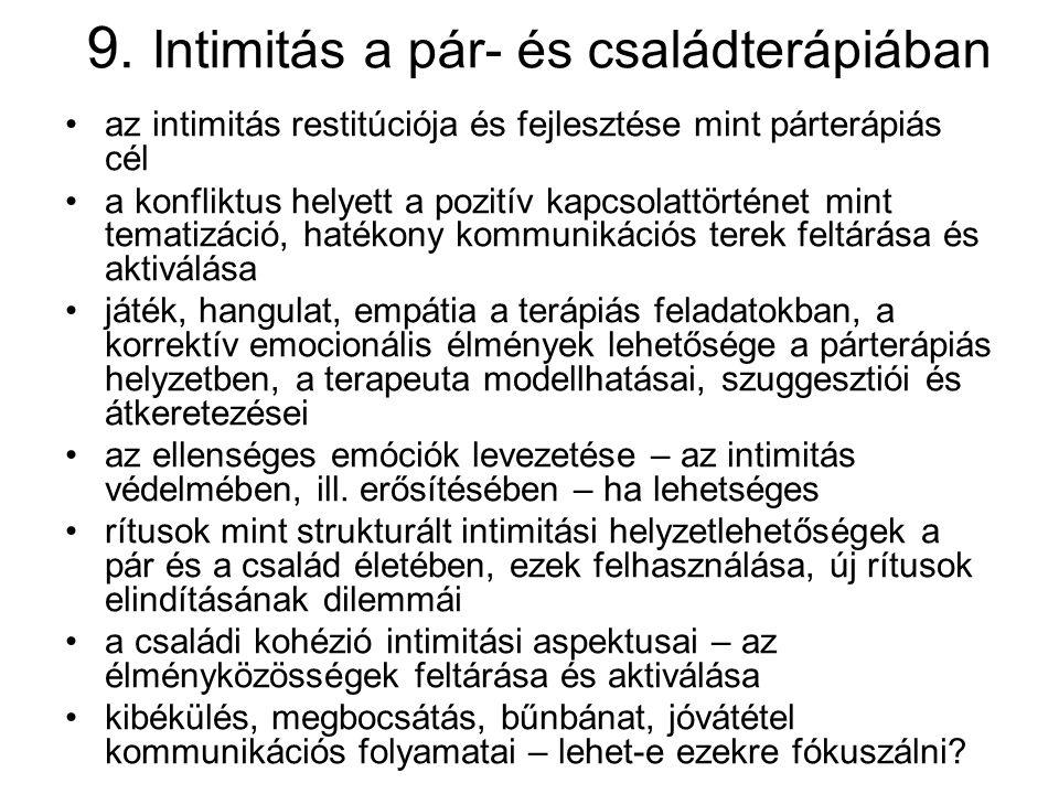 9. Intimitás a pár- és családterápiában az intimitás restitúciója és fejlesztése mint párterápiás cél a konfliktus helyett a pozitív kapcsolattörténet