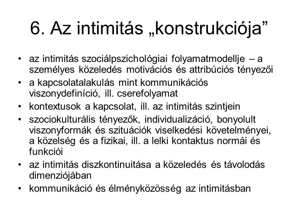 """6. Az intimitás """"konstrukciója"""" az intimitás szociálpszichológiai folyamatmodellje – a személyes közeledés motivációs és attribúciós tényezői a kapcso"""