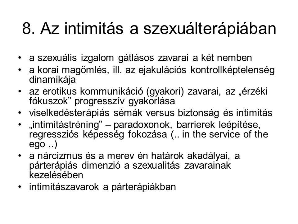 8. Az intimitás a szexuálterápiában a szexuális izgalom gátlásos zavarai a két nemben a korai magömlés, ill. az ejakulációs kontrollképtelenség dinami