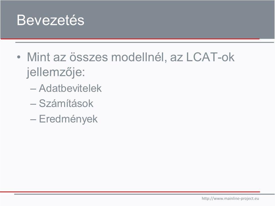 Bevezetés Mint az összes modellnél, az LCAT-ok jellemzője: –Adatbevitelek –Számítások –Eredmények