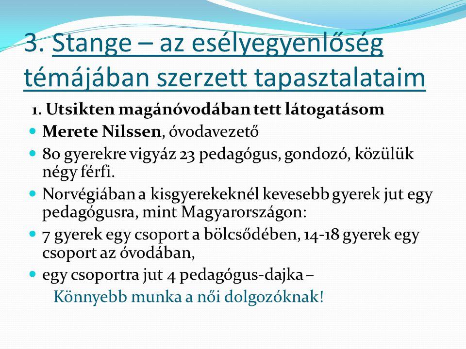 3. Stange – az esélyegyenlőség témájában szerzett tapasztalataim 1. Utsikten magánóvodában tett látogatásom Merete Nilssen, óvodavezető 80 gyerekre vi
