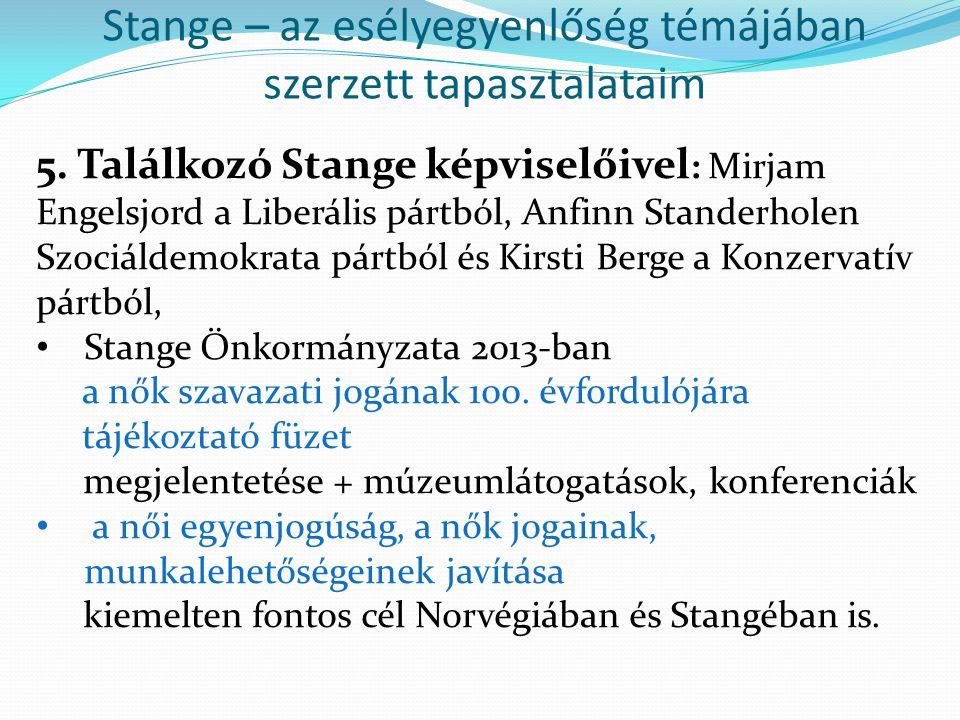 Stange – az esélyegyenlőség témájában szerzett tapasztalataim 5. Találkozó Stange képviselőivel : Mirjam Engelsjord a Liberális pártból, Anfinn Stande