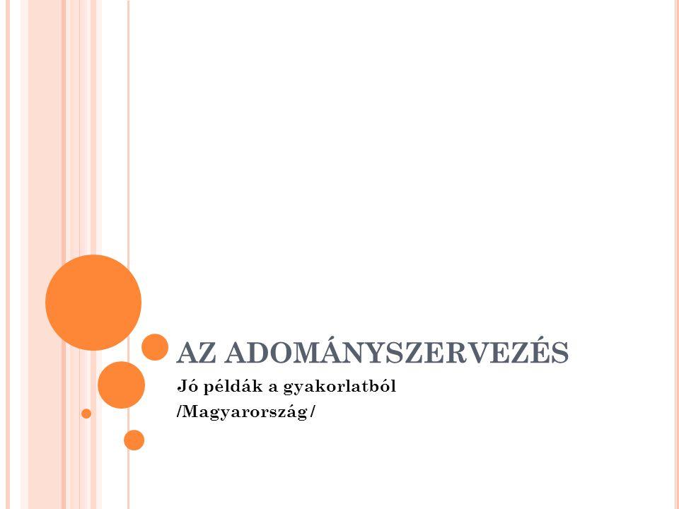 AZ ADOMÁNYSZERVEZÉS Jó példák a gyakorlatból /Magyarország /