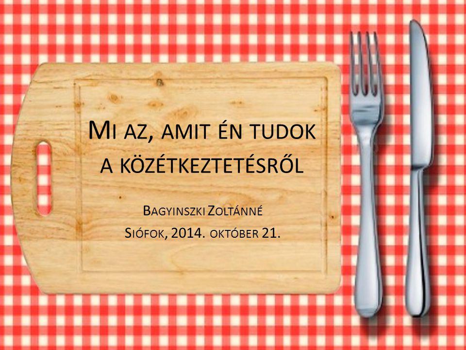 M I AZ, AMIT ÉN TUDOK A KÖZÉTKEZTETÉSRŐL B AGYINSZKI Z OLTÁNNÉ S IÓFOK, 2014. OKTÓBER 21.