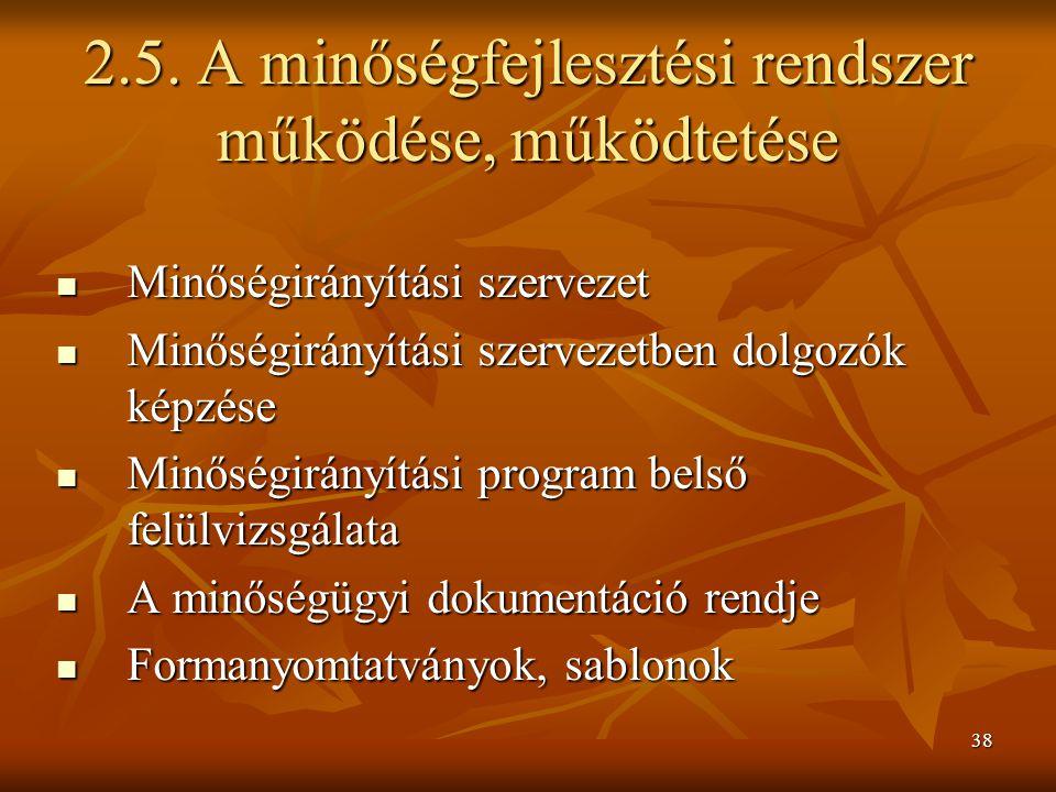 38 2.5. A minőségfejlesztési rendszer működése, működtetése Minőségirányítási szervezet Minőségirányítási szervezet Minőségirányítási szervezetben dol