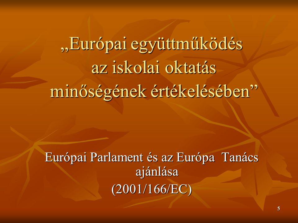 """5 """"Európai együttműködés az iskolai oktatás az iskolai oktatás minőségének értékelésében"""" minőségének értékelésében"""" Európai Parlament és az Európa Ta"""