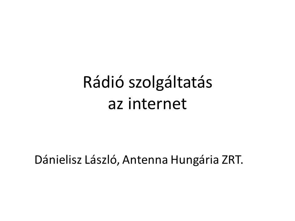 Rádió szolgáltatás az internet Dánielisz László, Antenna Hungária ZRT.