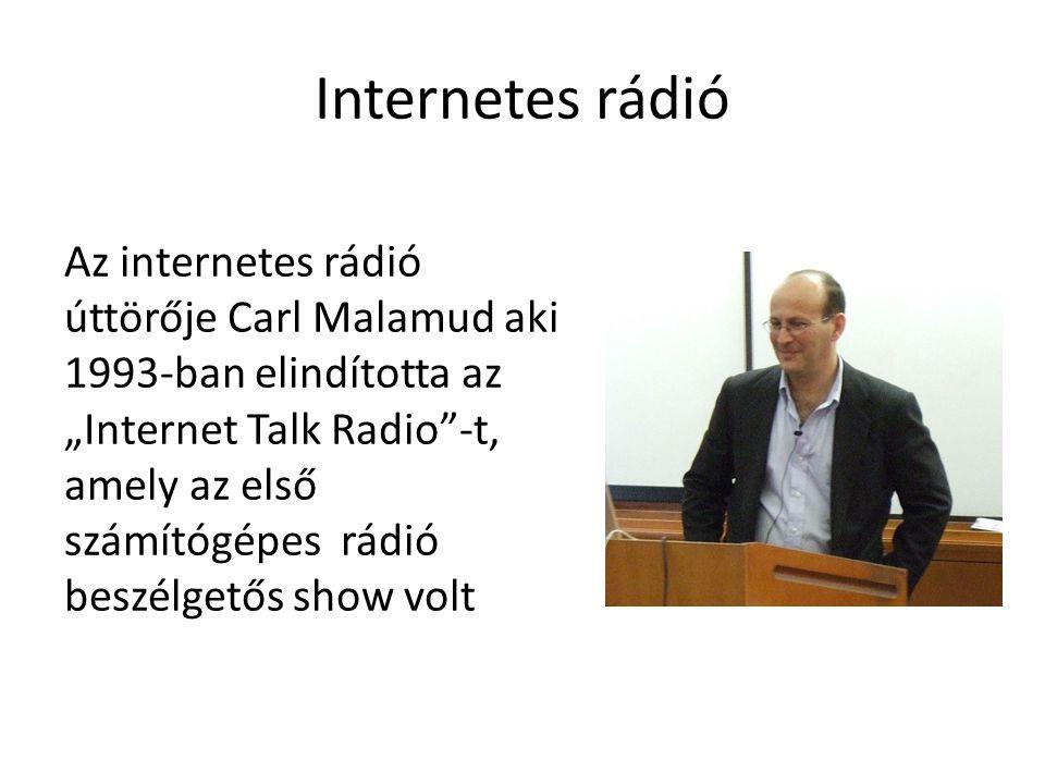 """Internetes rádió Az internetes rádió úttörője Carl Malamud aki 1993-ban elindította az """"Internet Talk Radio -t, amely az első számítógépes rádió beszélgetős show volt"""