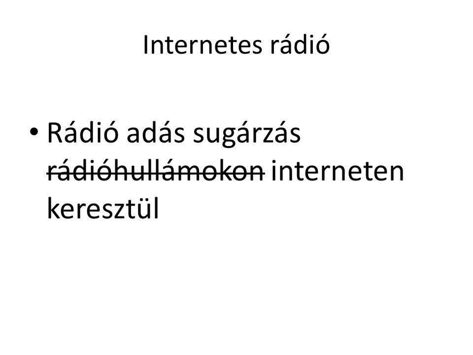 Internetes rádió Streaming technológia segítségével történik a sugárzás Elterjedt formátumok: MP3, Ogg Vorbis, AAC