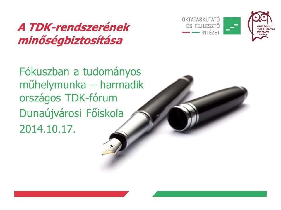 A TDK-rendszerének minőségbiztosítása Fókuszban a tudományos műhelymunka – harmadik országos TDK-fórum Dunaújvárosi Főiskola 2014.10.17.