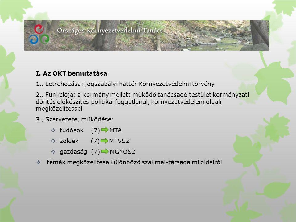 I. Az OKT bemutatása 1., Létrehozása: jogszabályi háttér Környezetvédelmi törvény 2., Funkciója: a kormány mellett működő tanácsadó testület kormányza
