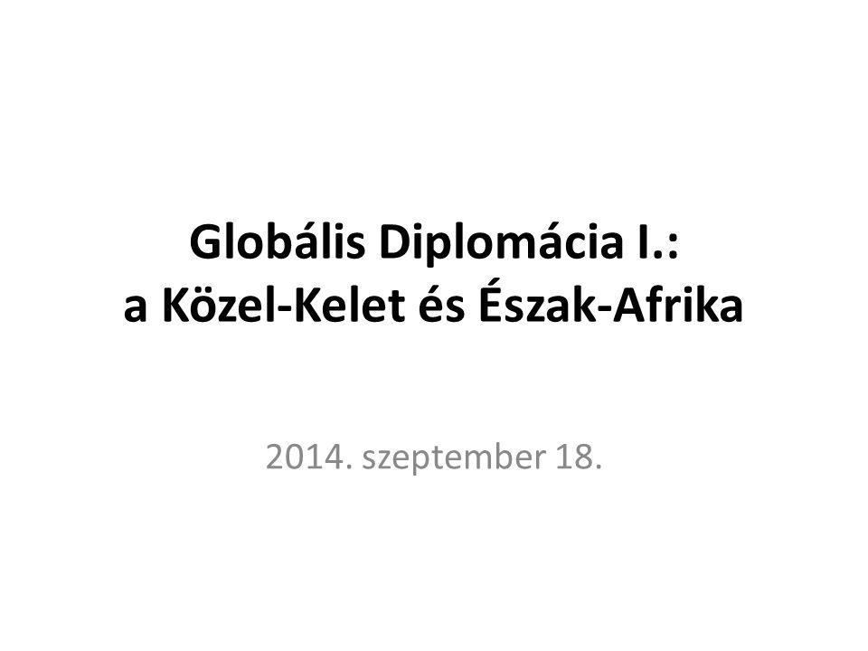 Globális Diplomácia I.: a Közel-Kelet és Észak-Afrika 2014. szeptember 18.