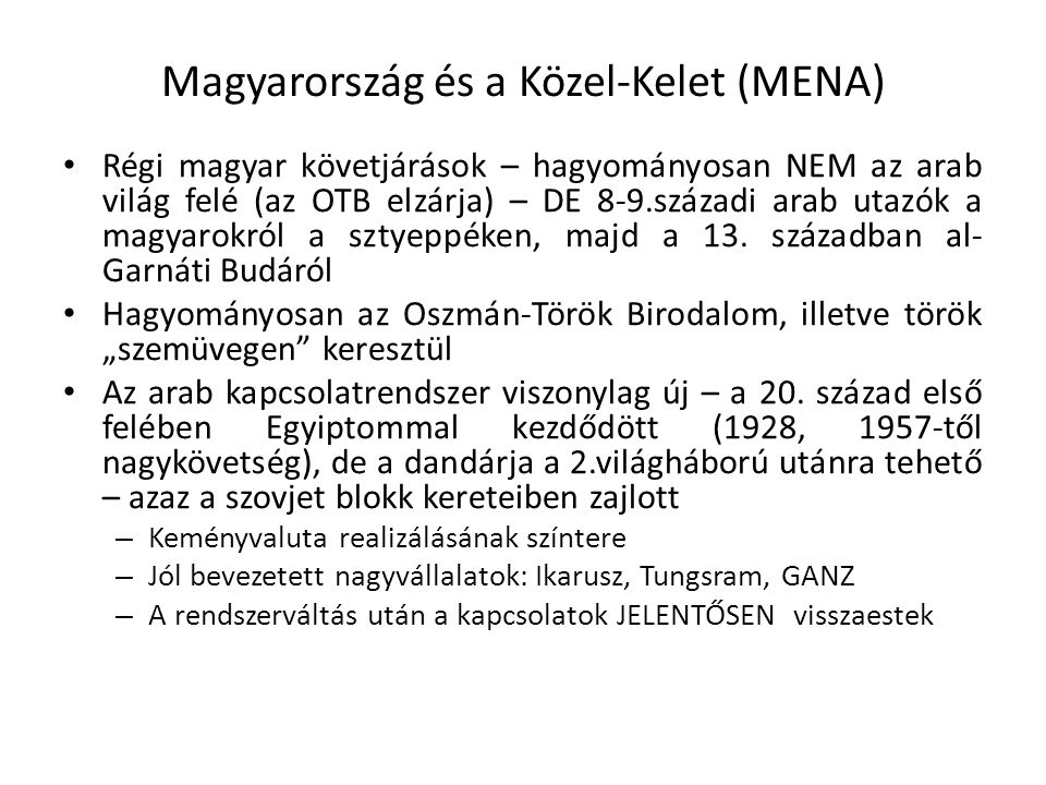 Magyarország és a Közel-Kelet (MENA) Régi magyar követjárások – hagyományosan NEM az arab világ felé (az OTB elzárja) – DE 8-9.századi arab utazók a magyarokról a sztyeppéken, majd a 13.
