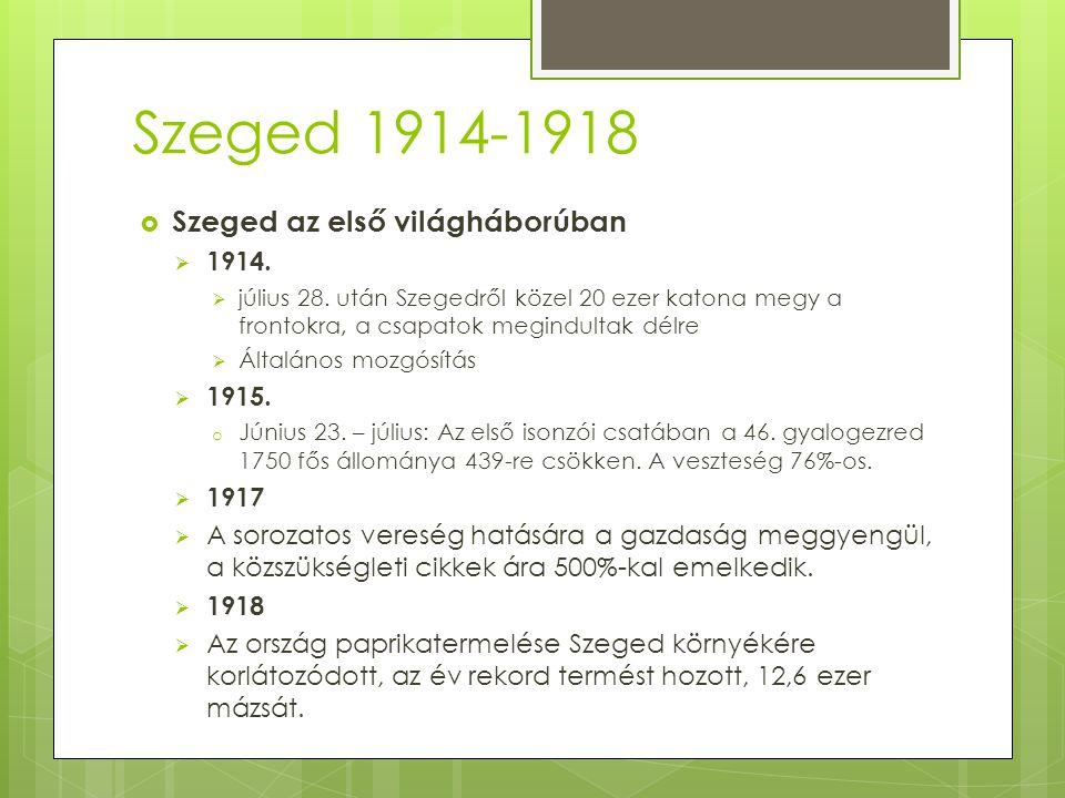 Szeged 1914-1918  Szeged az első világháborúban  1914.  július 28. után Szegedről közel 20 ezer katona megy a frontokra, a csapatok megindultak dél