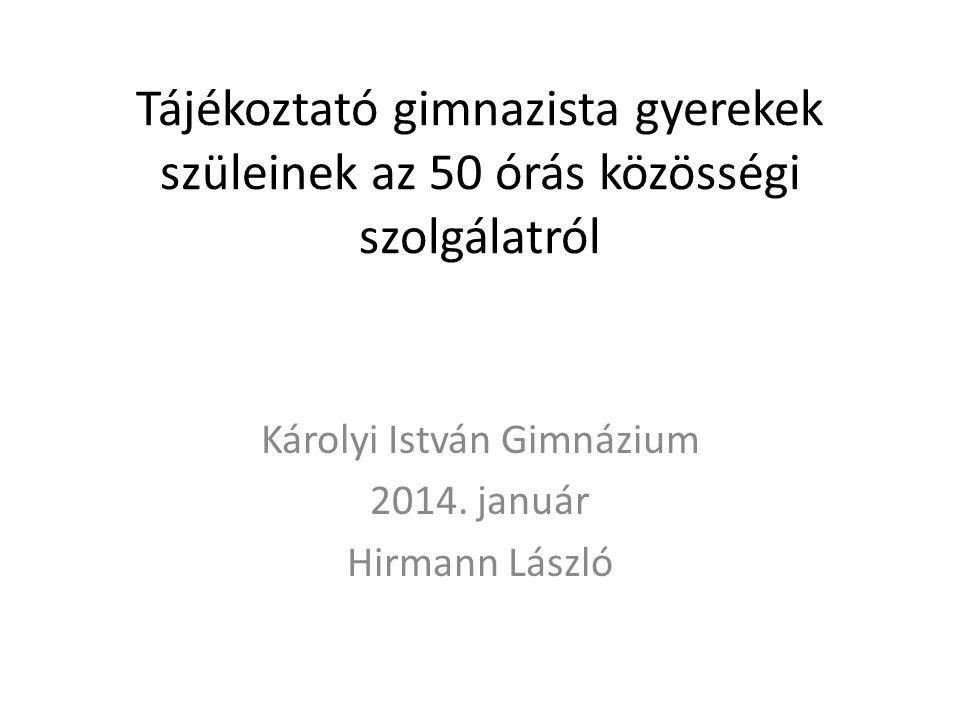 Tájékoztató gimnazista gyerekek szüleinek az 50 órás közösségi szolgálatról Károlyi István Gimnázium 2014.