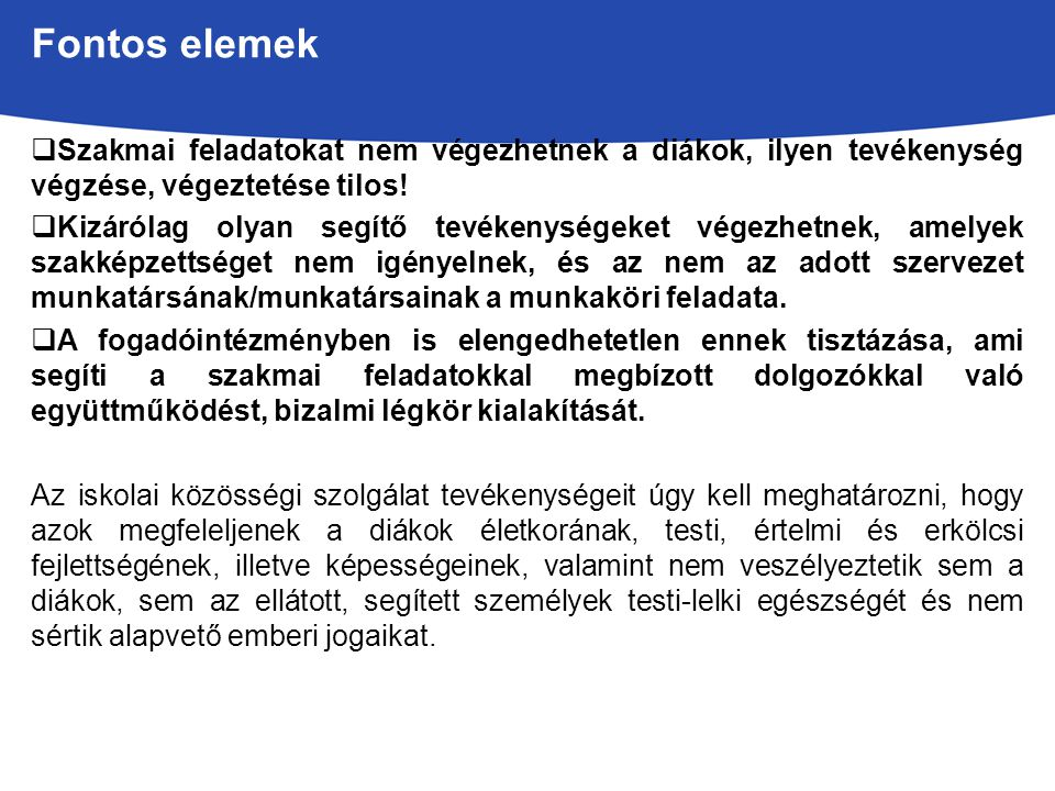 Fontos elemek  Szakmai feladatokat nem végezhetnek a diákok, ilyen tevékenység végzése, végeztetése tilos.