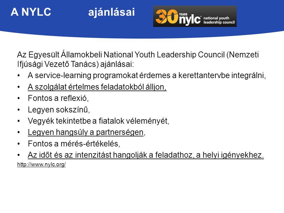 A NYLC ajánlásai Az Egyesült Államokbeli National Youth Leadership Council (Nemzeti Ifjúsági Vezető Tanács) ajánlásai: A service-learning programokat érdemes a kerettantervbe integrálni, A szolgálat értelmes feladatokból álljon, Fontos a reflexió, Legyen sokszínű, Vegyék tekintetbe a fiatalok véleményét, Legyen hangsúly a partnerségen, Fontos a mérés-értékelés, Az időt és az intenzitást hangolják a feladathoz, a helyi igényekhez.
