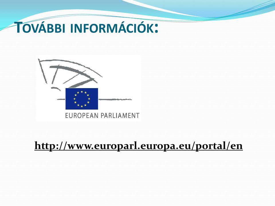 T OVÁBBI INFORMÁCIÓK : http://www.europarl.europa.eu/portal/en