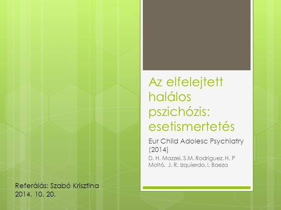 Az elfelejtett halálos pszichózis: esetismertetés Eur Child Adolesc Psychiatry (2014) D.